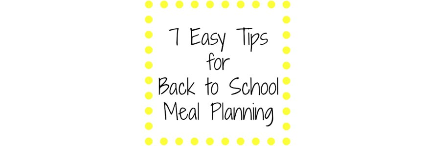 Image for 7 Easy Tips for Back to School Meal Planning 7 Easy Tips for Back to School Meal Planning